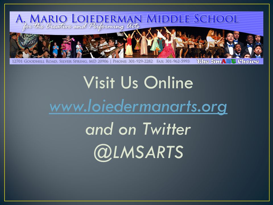 Visit Us Online www.loiedermanarts.org and on Twitter @LMSARTS