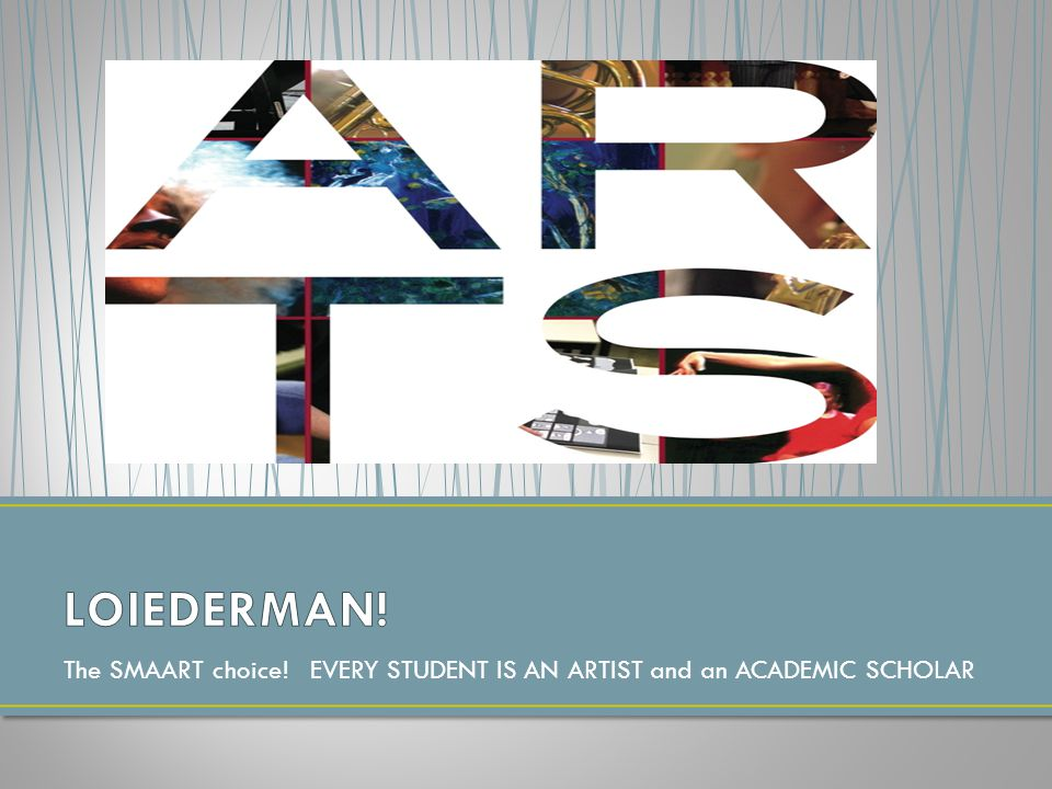 Royce LOIEDERMAN! The SMAART choice! EVERY STUDENT IS AN ARTIST and an ACADEMIC SCHOLAR
