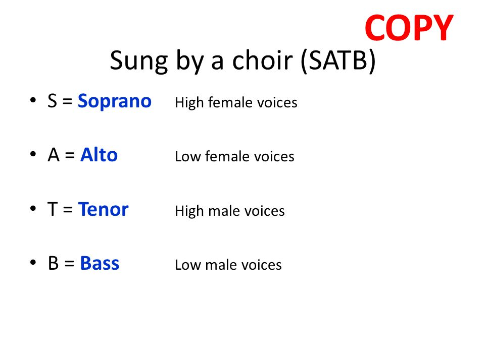 COPY Sung by a choir (SATB) S = Soprano High female voices