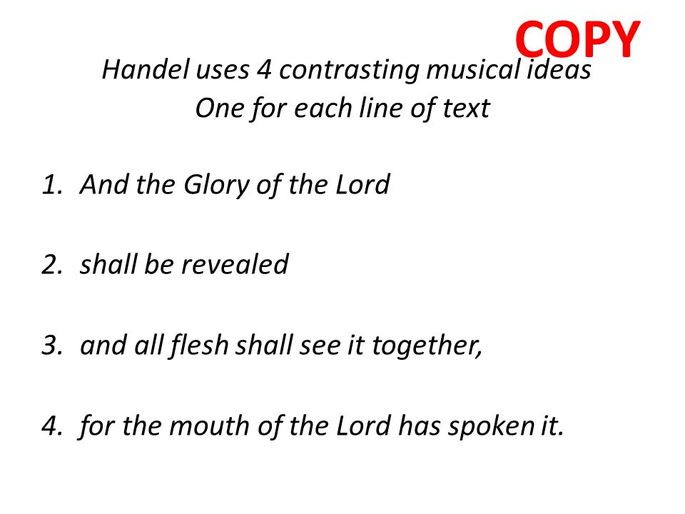 Handel uses 4 contrasting musical ideas One for each line of text