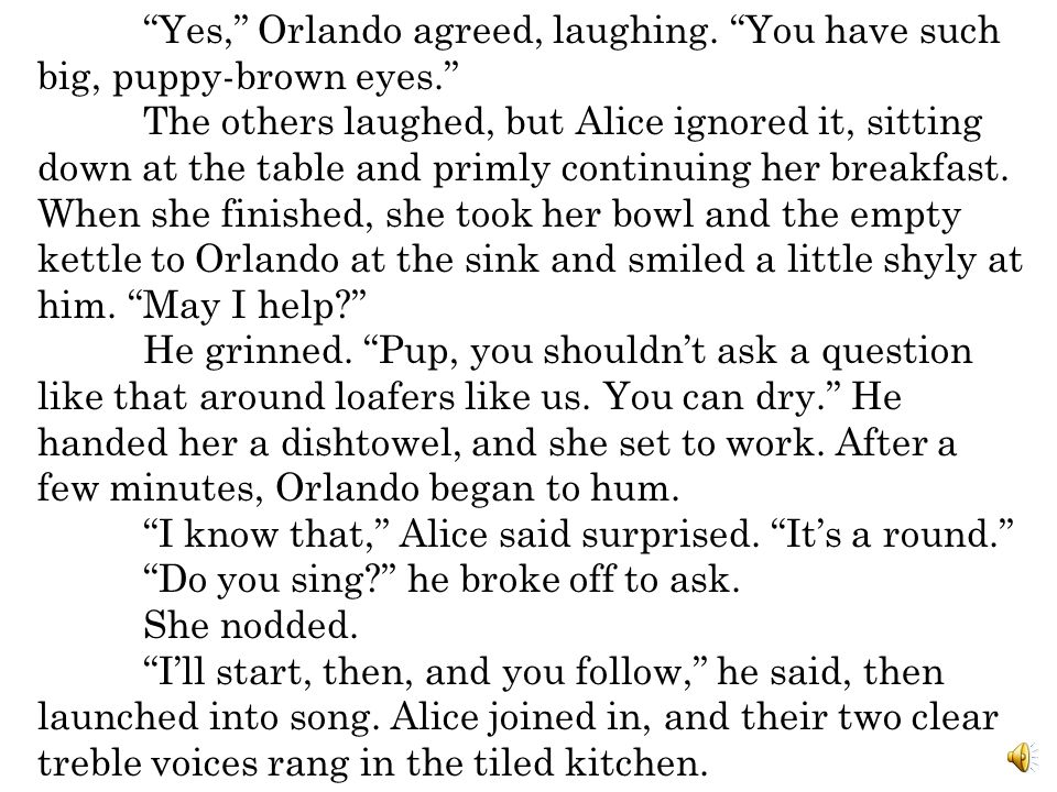 Yes, Orlando agreed, laughing. You have such big, puppy-brown eyes