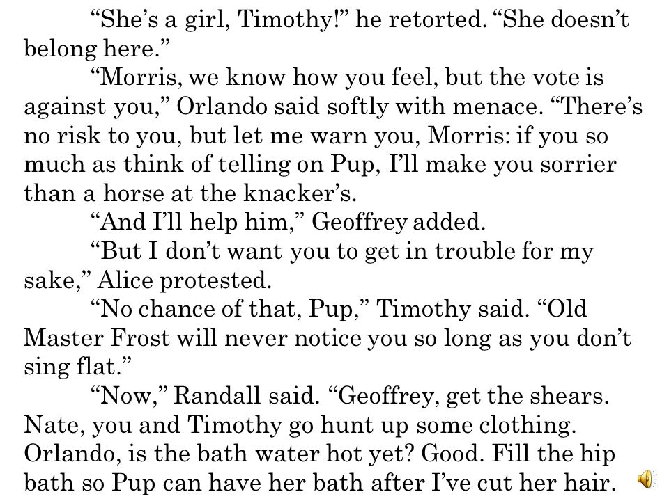 She's a girl, Timothy! he retorted. She doesn't belong here.