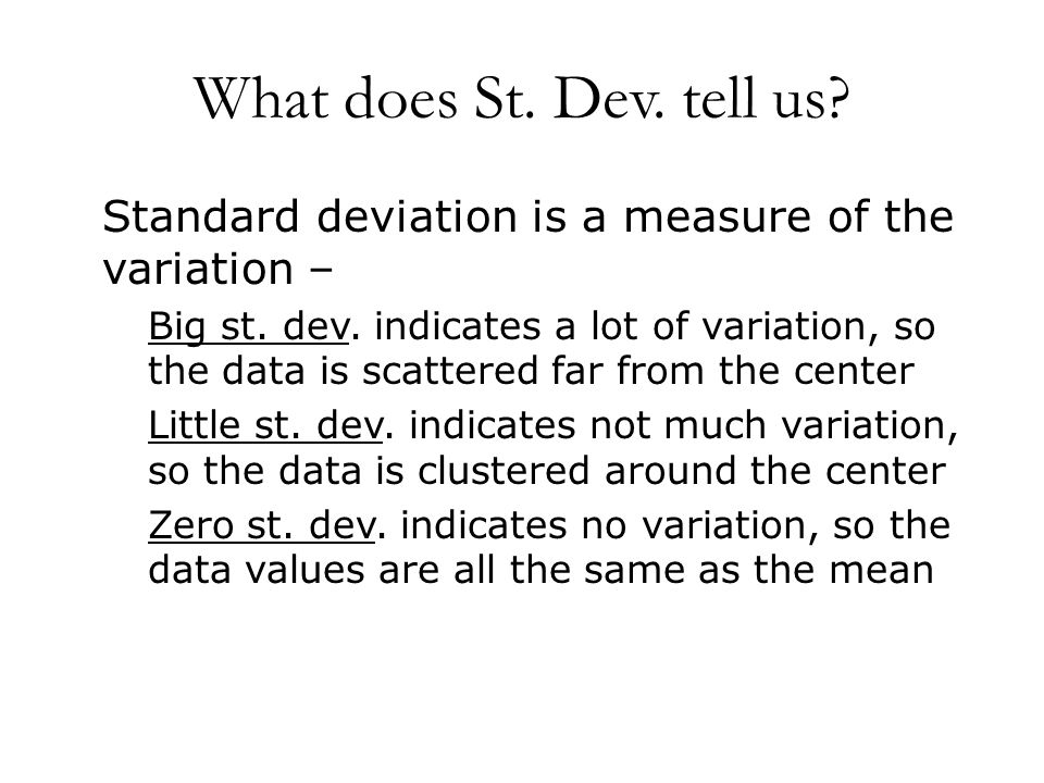 What does St. Dev. tell us Standard deviation is a measure of the variation –