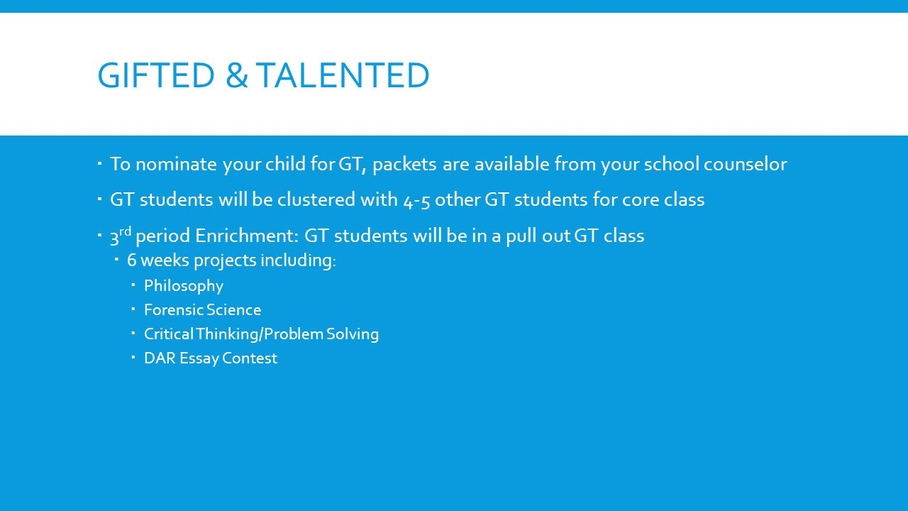 Gifted & talented To nominate your child for GT, packets are available from your school counselor.