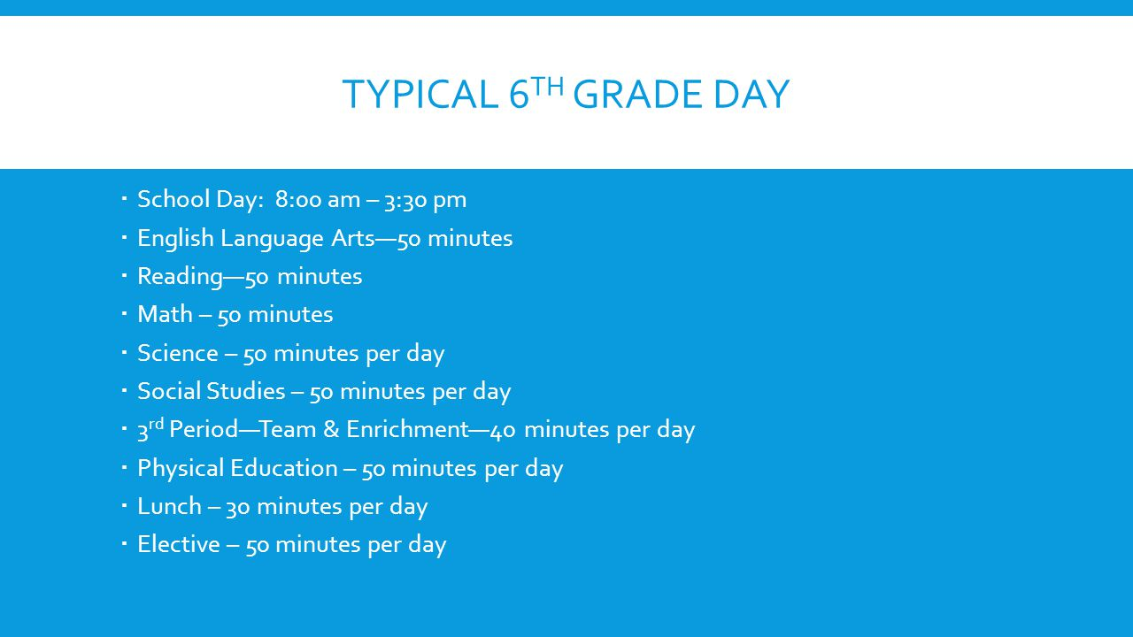 Typical 6th Grade Day School Day: 8:00 am – 3:30 pm