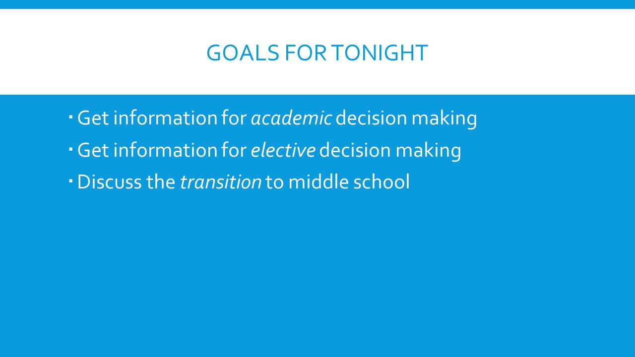 Goals for Tonight Get information for academic decision making