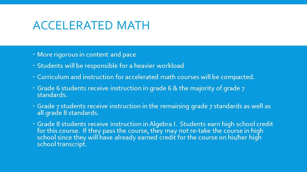 Accelerated math More rigorous in content and pace