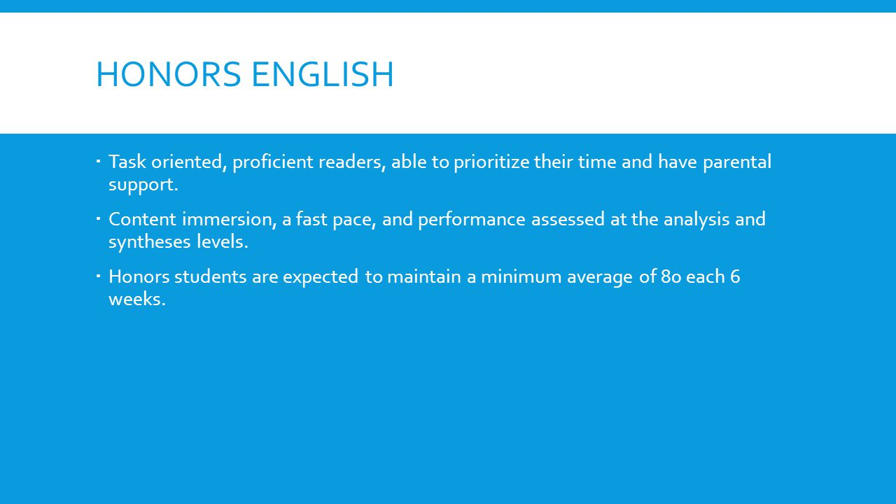 Honors English Task oriented, proficient readers, able to prioritize their time and have parental support.