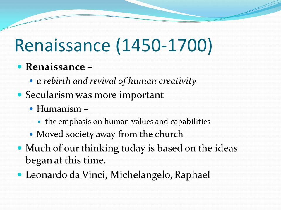 Renaissance (1450-1700) Renaissance – Secularism was more important
