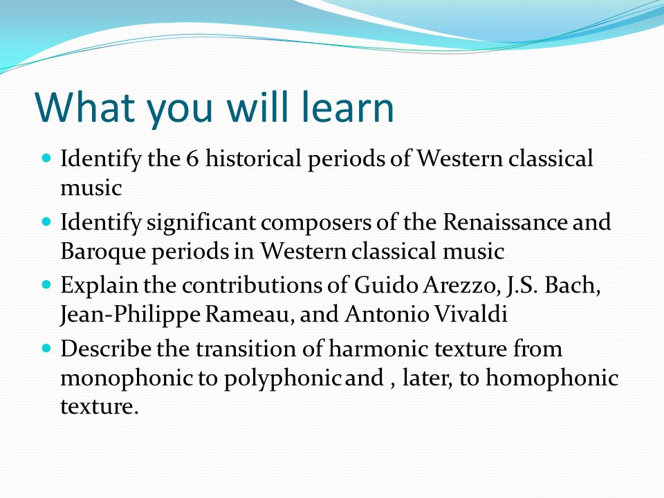 What you will learn Identify the 6 historical periods of Western classical music.