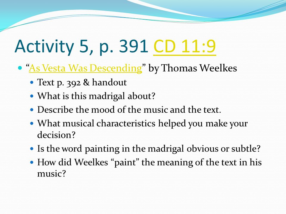 Activity 5, p. 391 CD 11:9 As Vesta Was Descending by Thomas Weelkes