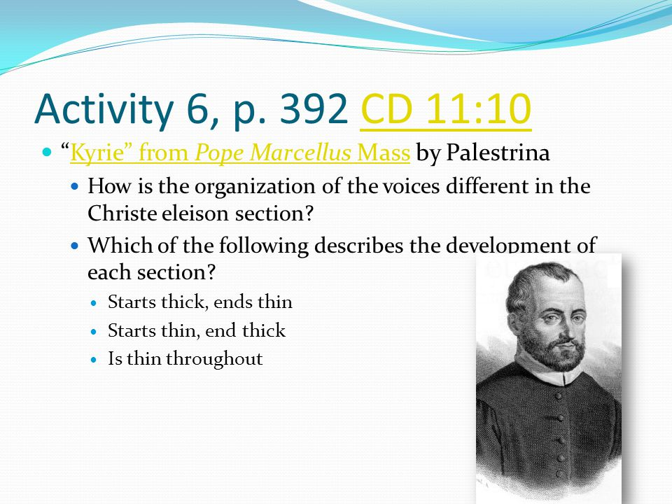 Activity 6, p. 392 CD 11:10 Kyrie from Pope Marcellus Mass by Palestrina.