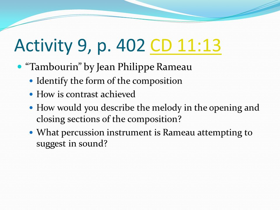 Activity 9, p. 402 CD 11:13 Tambourin by Jean Philippe Rameau