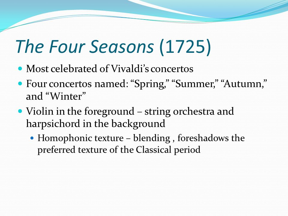 The Four Seasons (1725) Most celebrated of Vivaldi's concertos