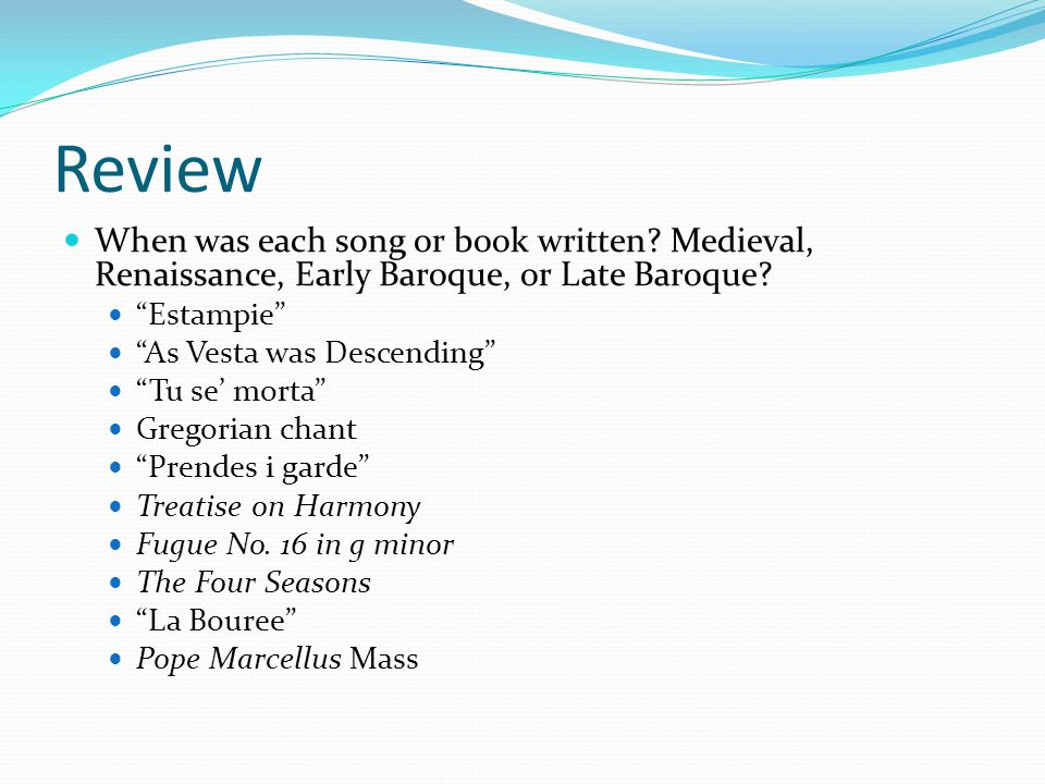 Review When was each song or book written Medieval, Renaissance, Early Baroque, or Late Baroque Estampie