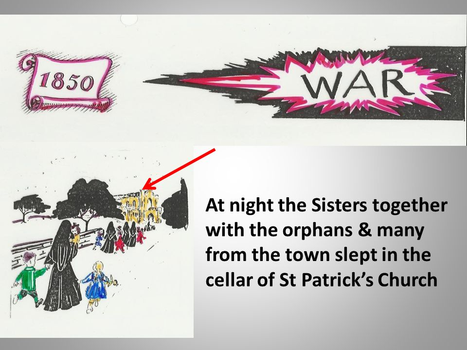 At night the Sisters together with the orphans & many from the town slept in the cellar of St Patrick's Church