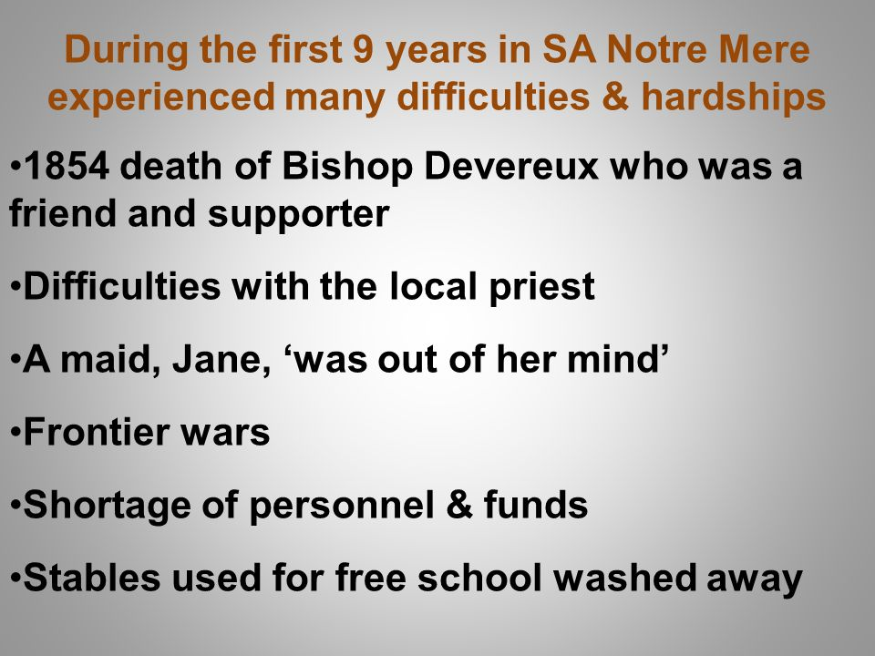During the first 9 years in SA Notre Mere experienced many difficulties & hardships