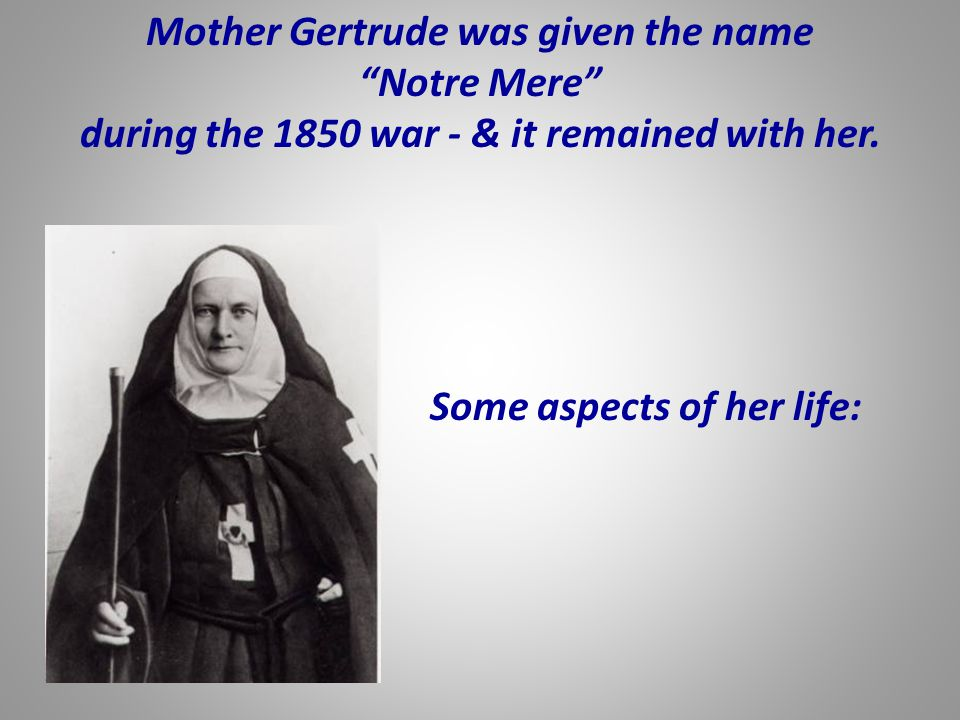 Mother Gertrude was given the name Notre Mere
