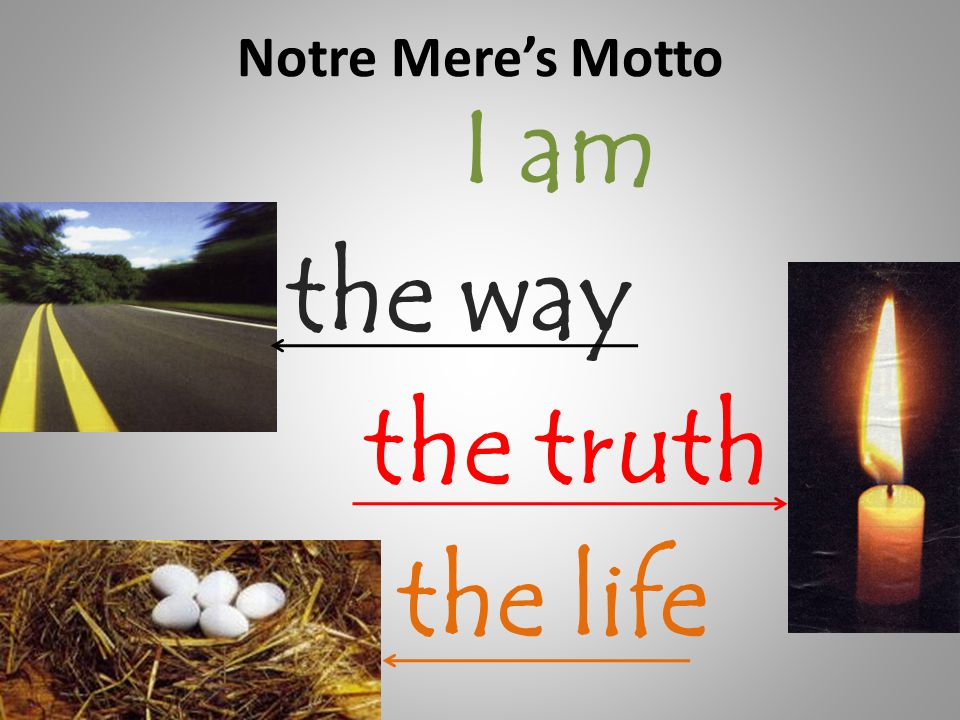 Notre Mere's Motto I am the way the truth the life