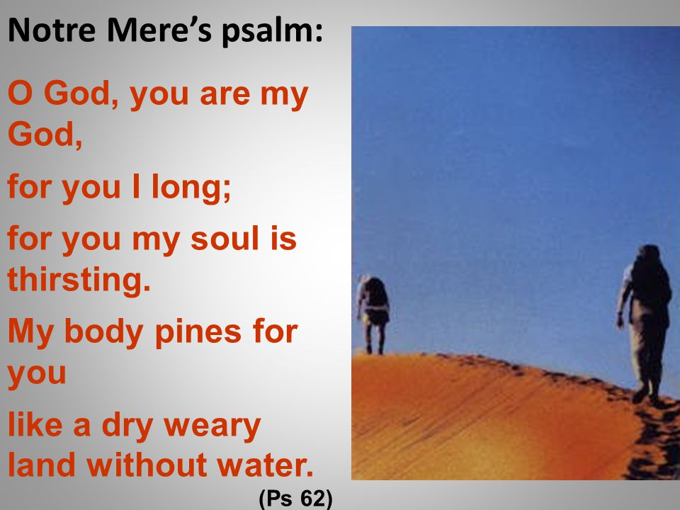 Notre Mere's psalm: O God, you are my God, for you I long;