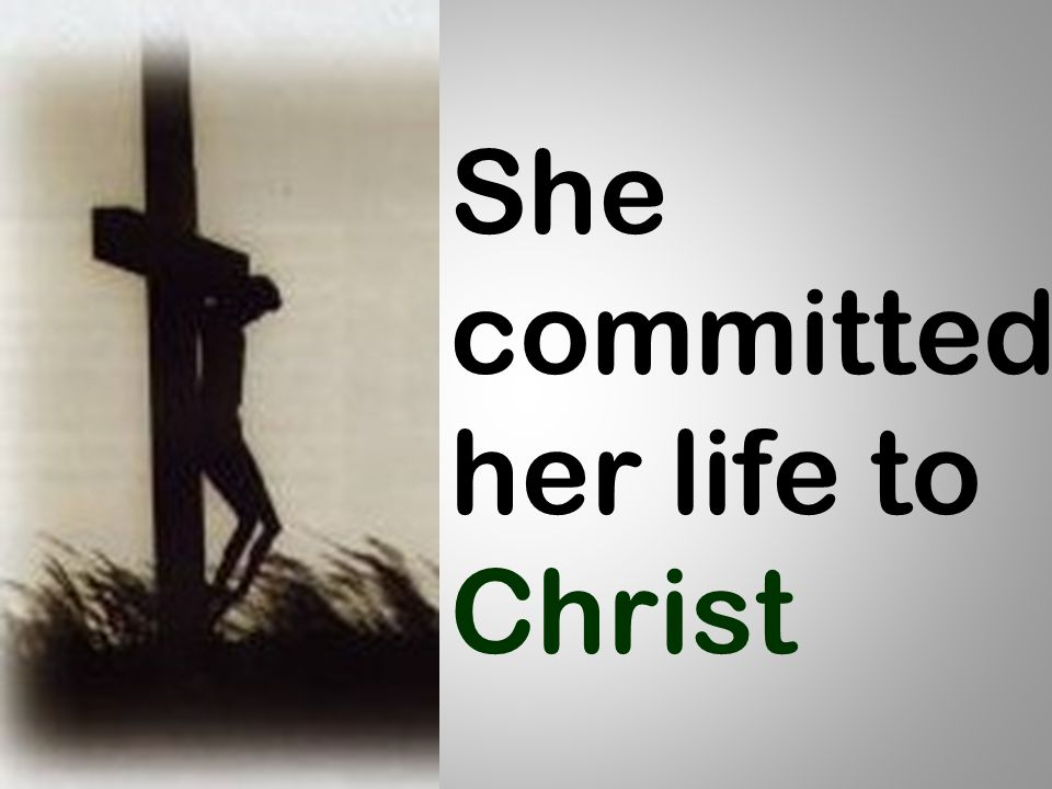 She committed her life to Christ
