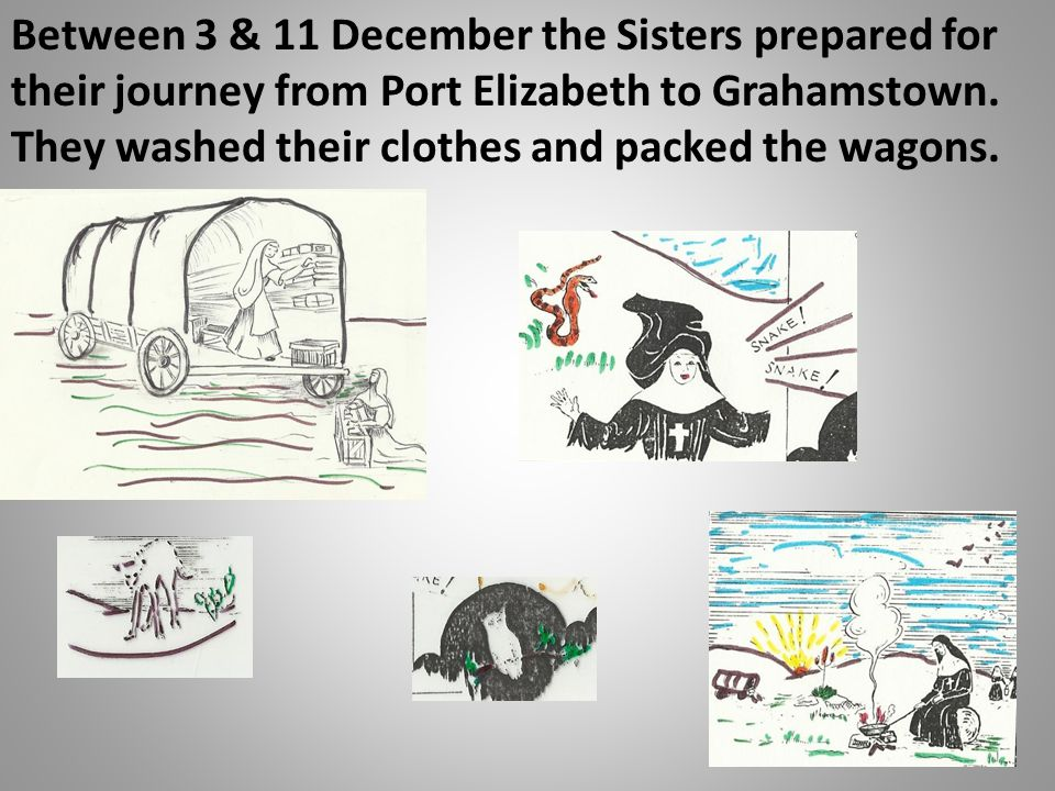 Between 3 & 11 December the Sisters prepared for their journey from Port Elizabeth to Grahamstown.