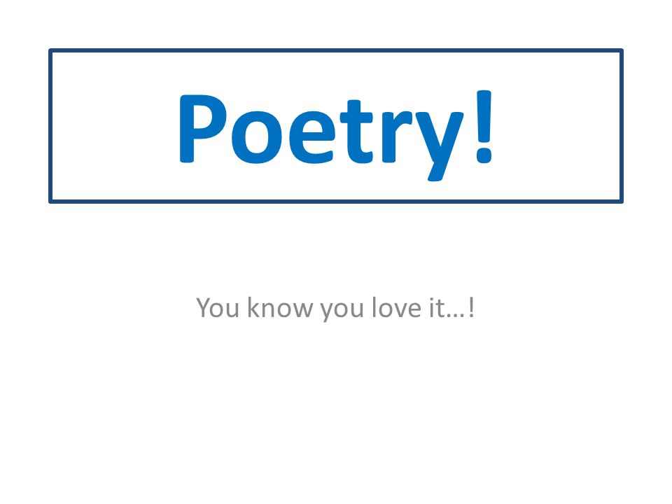Poetry! You know you love it…!