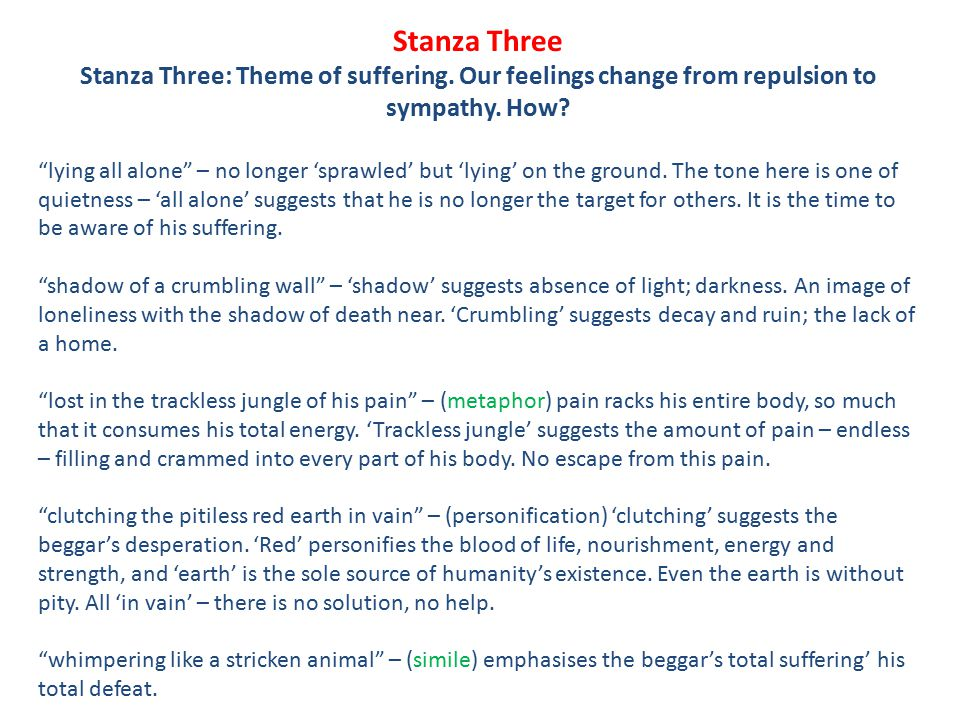 Stanza Three Stanza Three: Theme of suffering. Our feelings change from repulsion to sympathy. How