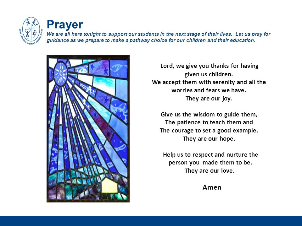 Prayer We are all here tonight to support our students in the next stage of their lives. Let us pray for guidance as we prepare to make a pathway choice for our children and their education.
