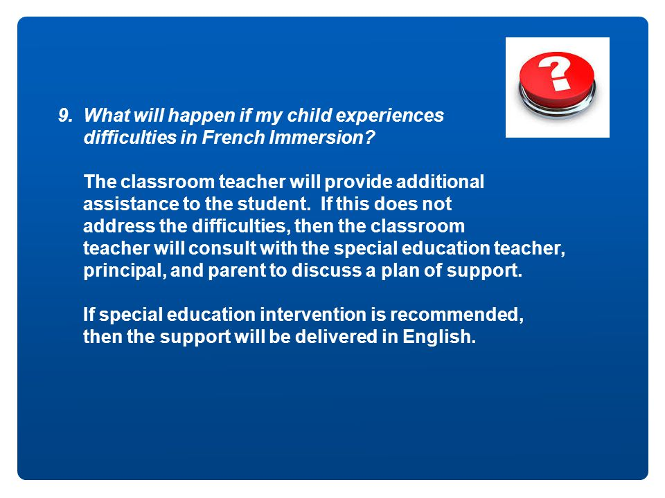 9. What will happen if my child experiences difficulties in French Immersion.