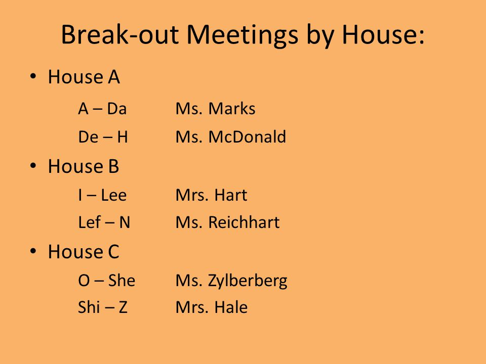 Break-out Meetings by House: