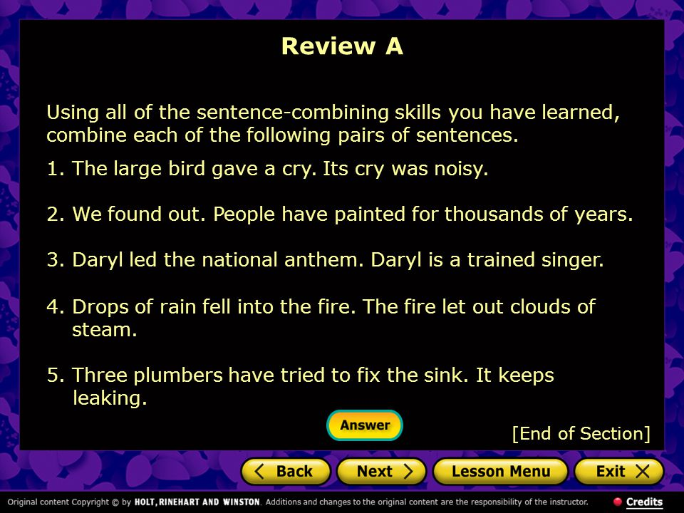 Review A Using all of the sentence-combining skills you have learned, combine each of the following pairs of sentences.