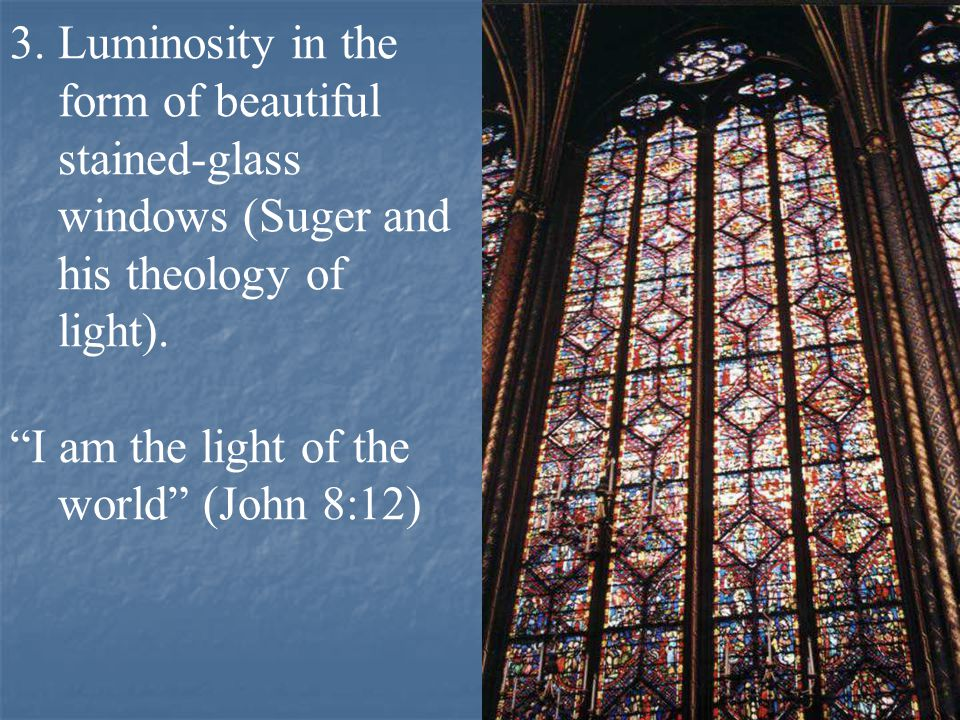 Luminosity in the form of beautiful stained-glass windows (Suger and his theology of light).