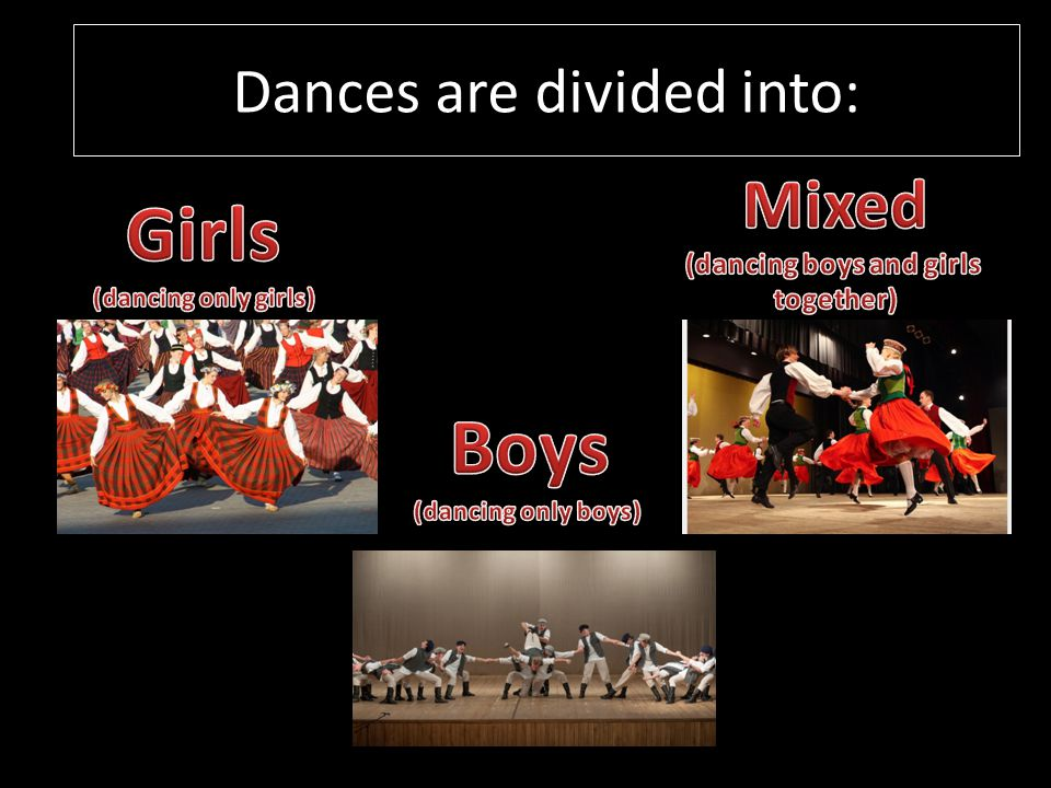Dances are divided into:
