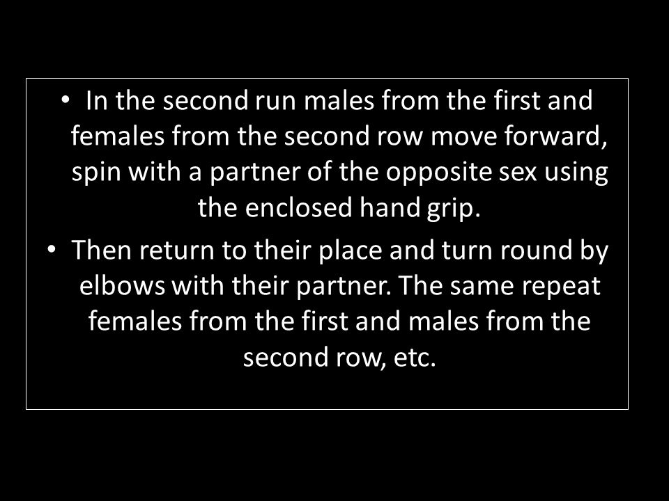 In the second run males from the first and females from the second row move forward, spin with a partner of the opposite sex using the enclosed hand grip.