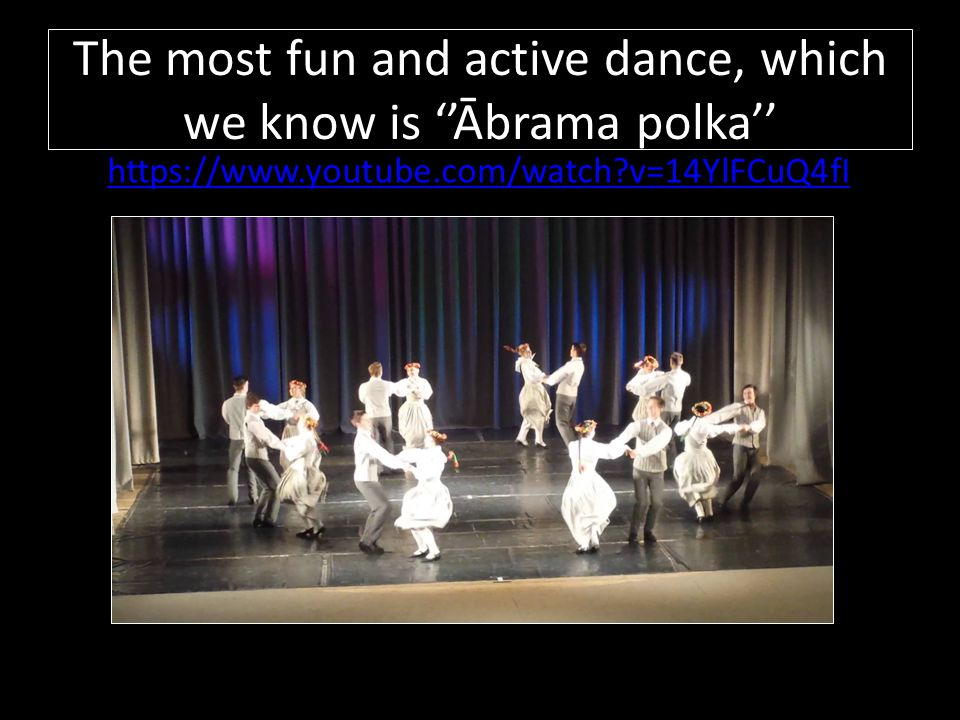 The most fun and active dance, which we know is ''Ābrama polka''