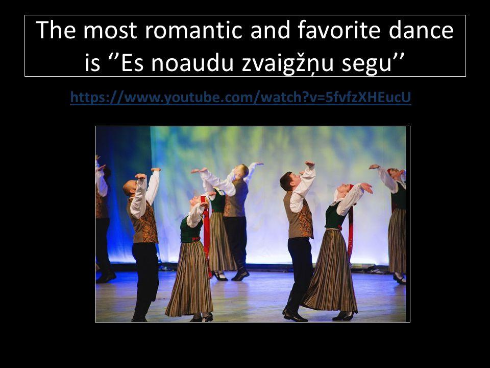 The most romantic and favorite dance is ''Es noaudu zvaigžņu segu''