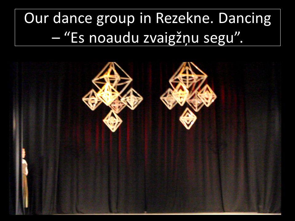 Our dance group in Rezekne. Dancing – Es noaudu zvaigžņu segu .