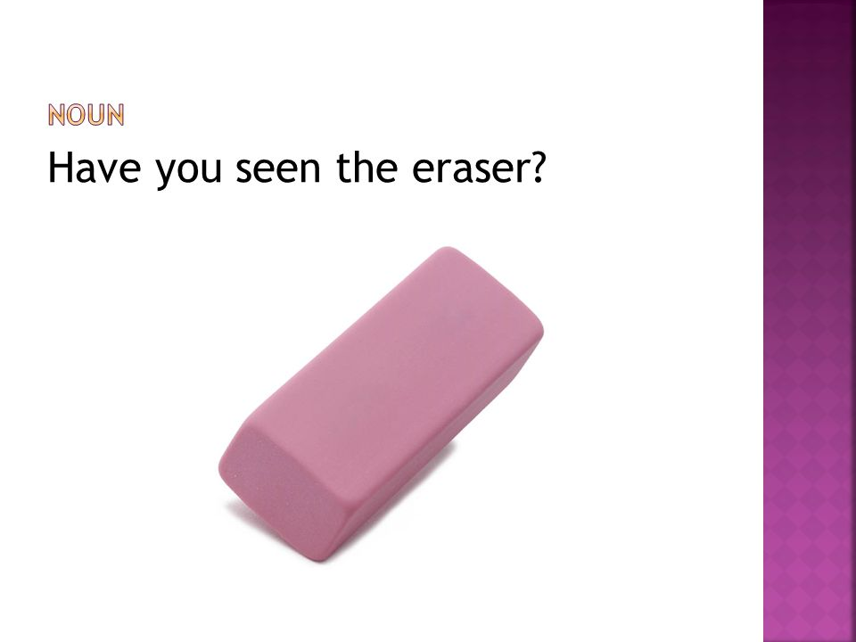 Have you seen the eraser