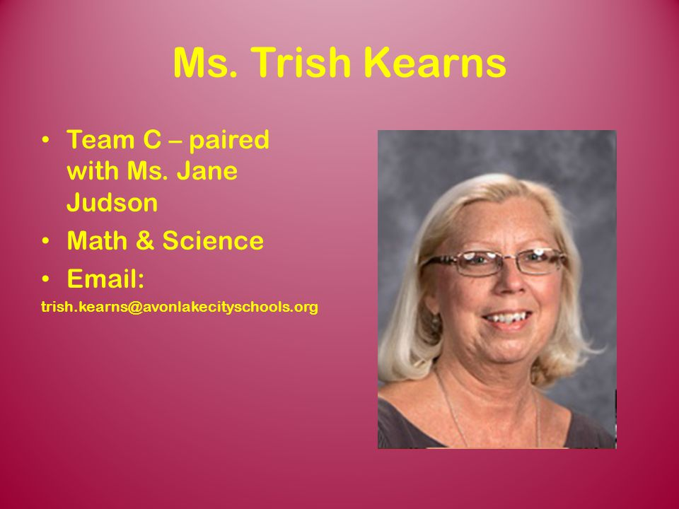 Ms. Trish Kearns Team C – paired with Ms. Jane Judson Math & Science