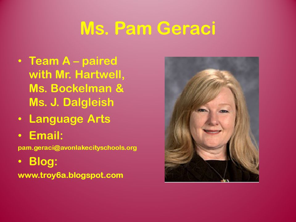 Team 6C Ms. Pam Geraci. Team A – paired with Mr. Hartwell, Ms. Bockelman & Ms. J. Dalgleish. Language Arts.
