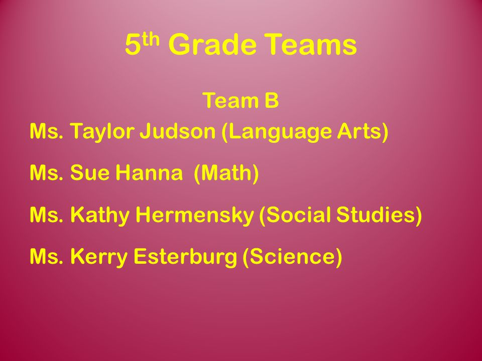 5th Grade Teams Team B Ms. Taylor Judson (Language Arts) Ms.