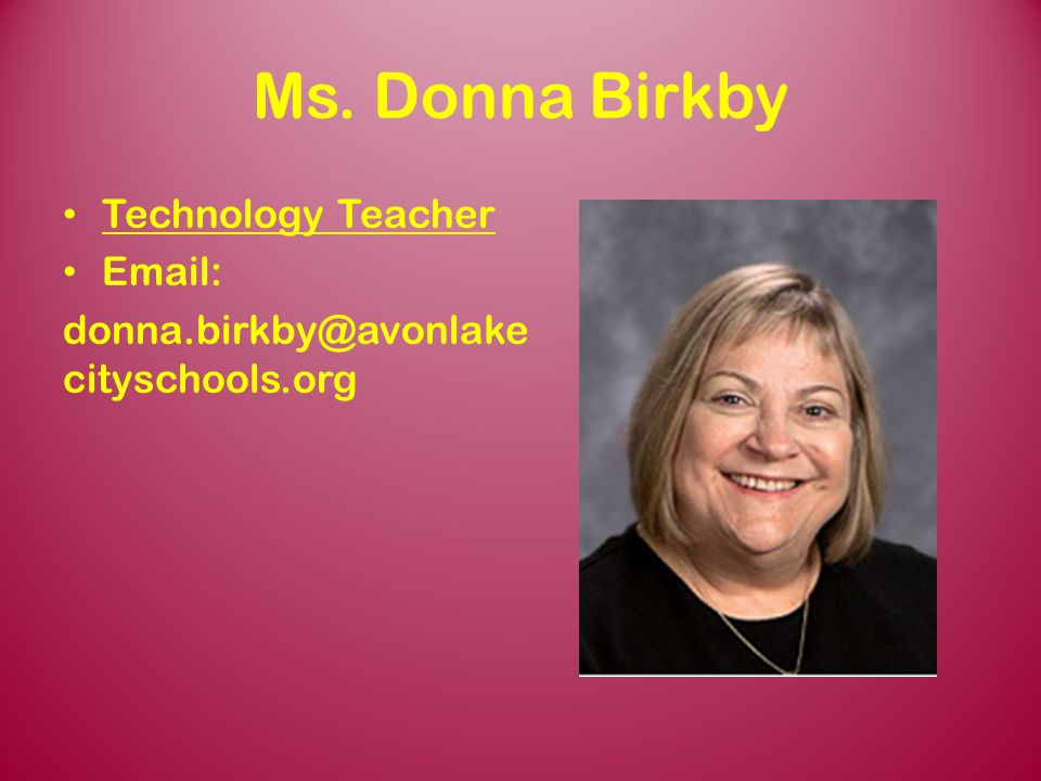 Ms. Donna Birkby Technology Teacher Email: