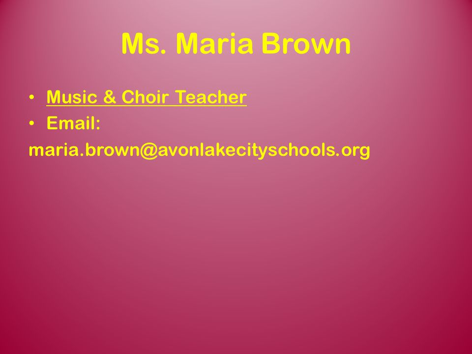 Ms. Maria Brown Music & Choir Teacher Email: