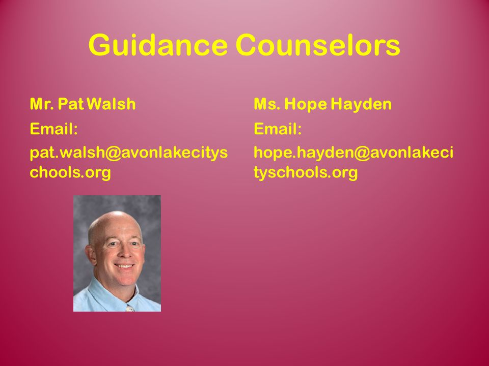 Guidance Counselors Mr. Pat Walsh Ms. Hope Hayden