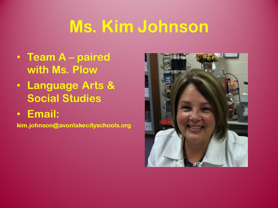 Ms. Kim Johnson Team A – paired with Ms. Plow