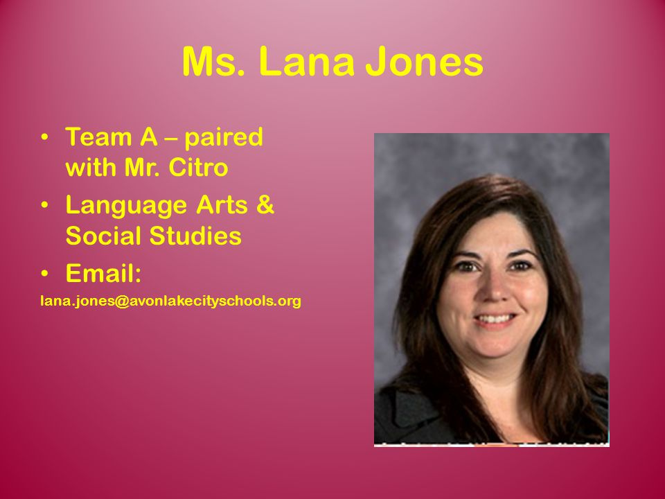Ms. Lana Jones Team A – paired with Mr. Citro