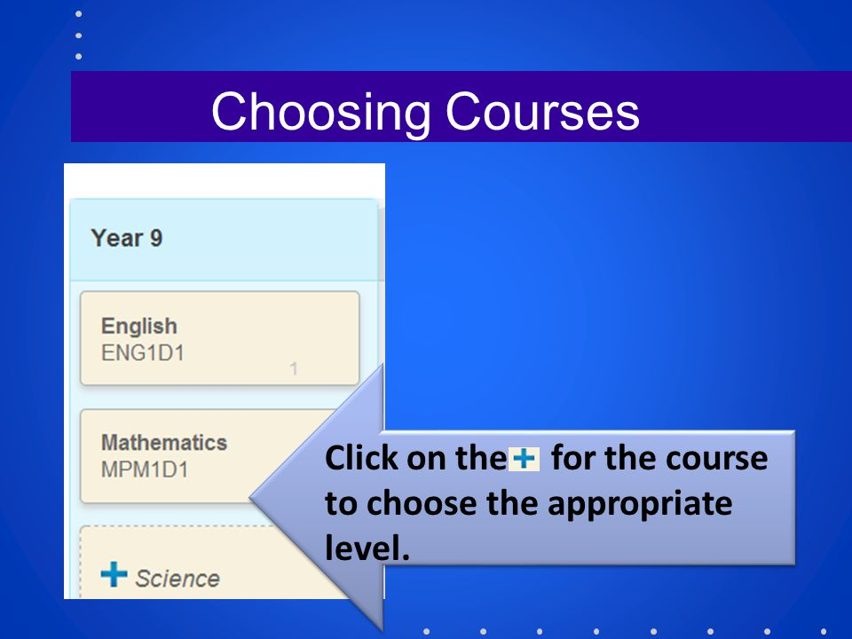 Choosing Courses Click on the for the course to choose the appropriate level.