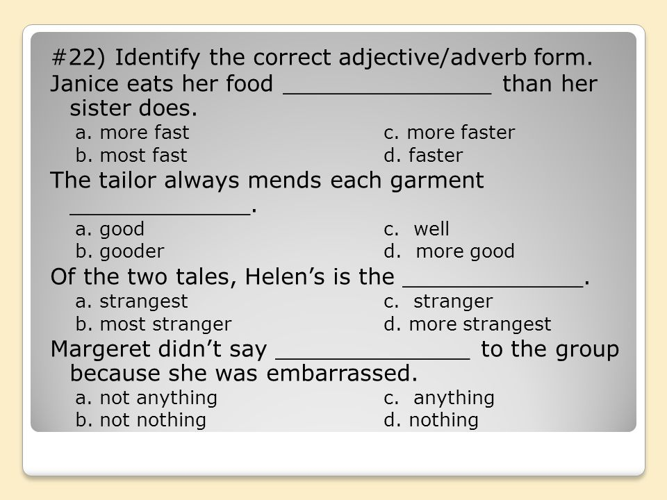 #22) Identify the correct adjective/adverb form.