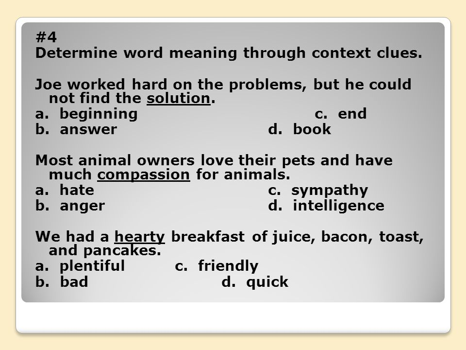 #4 Determine word meaning through context clues. Joe worked hard on the problems, but he could not find the solution.